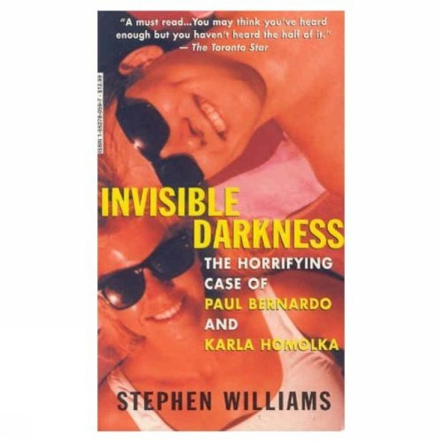 9781552780596: Invisible Darkness - The Horrifying Case of Paul Bernardo and Karla Homolka