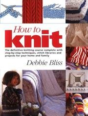 9781552780831: How To Knit - Definitive Knitting Course Complete With Step-by-step Techniques, Stitch Libraries & Projects...