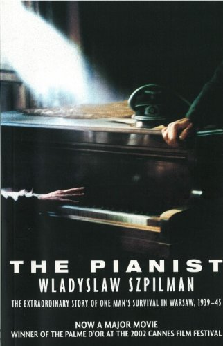The Pianist: The Extraordinary True Story of One Man's Survival in Warsaw, 1939-1945 (1552781429) by Wladyslaw Szpilman