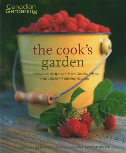 9781552783474: Cook's Garden: 100 Favourite Recipes and Expert Growing Advice from Canadian Gardening Magazine