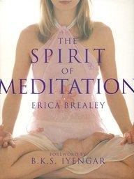 The Spirit of Meditation: Erica Brealey (Author) & B.K.S. Iyengar (Frwd)