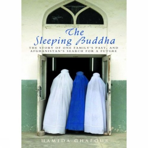 The Sleeping Buddha : The Story Afghanistan Through the Eyes of One Family