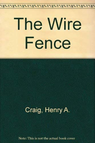 The Wire Fence: Craig, Henry A.