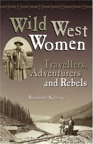 Wild West Women: Travellers, Adventurers and Rebels