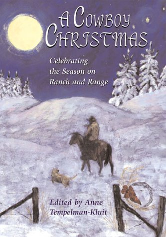 A Cowboy Christmas: Celebrating the Season on Ranch and Range: Anne Tempelman Kluit