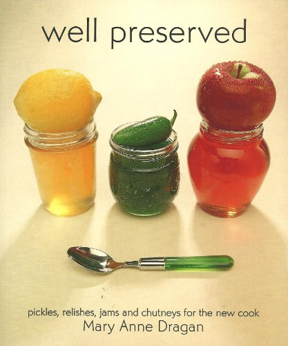 9781552851739: Well Preserved: Pickles, Relishes, Jams and Chutneys for the New Cook