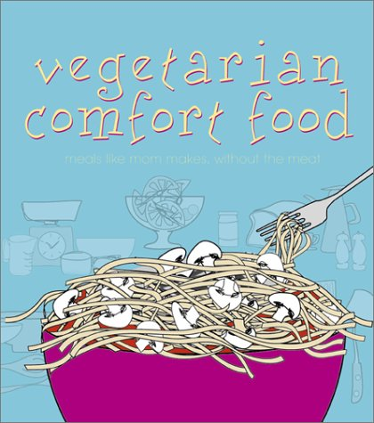 Vegetarian Comfort Food: Meals Like Mom Makes, Without the Meat: Warren, Jennifer