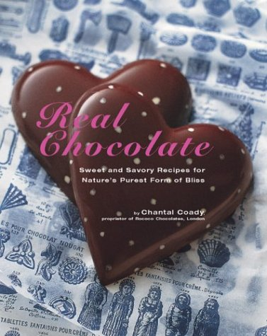 9781552854471: Real Chocolate: Sweet and Savory Recipes for Nature's Purest Form of Bliss