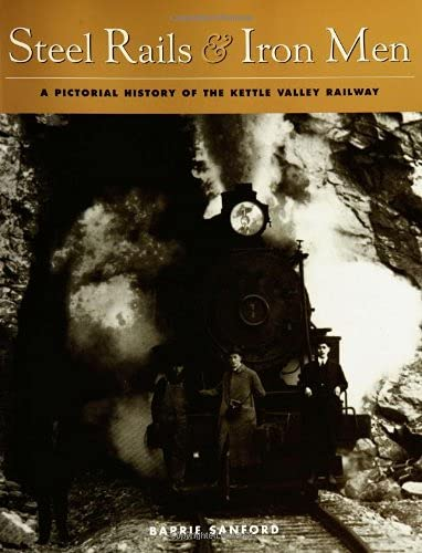 9781552854525: Steel Rails and Iron Men: A Pictorial History of the Kettle Valley Railway