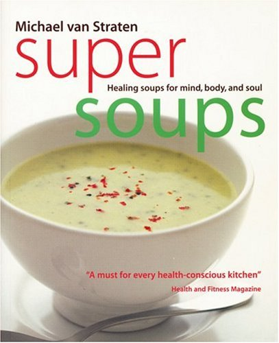 SUPER SOUPS HEALING SOUPS FOR MIND, BODY, AND SOUL