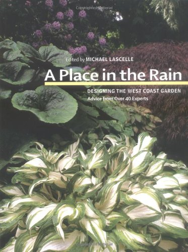 A Place in the Rain: Designing the West Coast Garden: Advice from Over 40 Experts