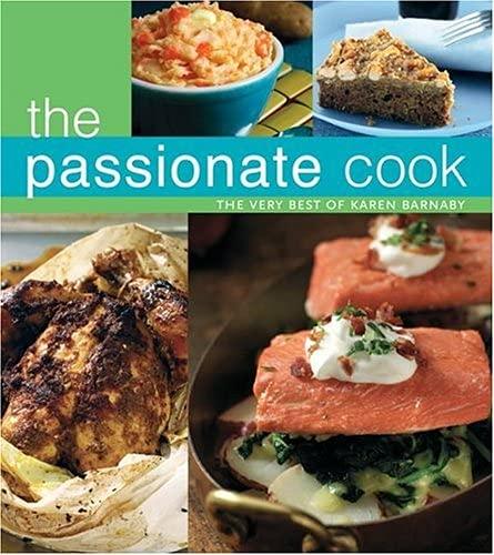 The Passionate Cook: The Very Best of Karen Barnaby: Karen Barnaby