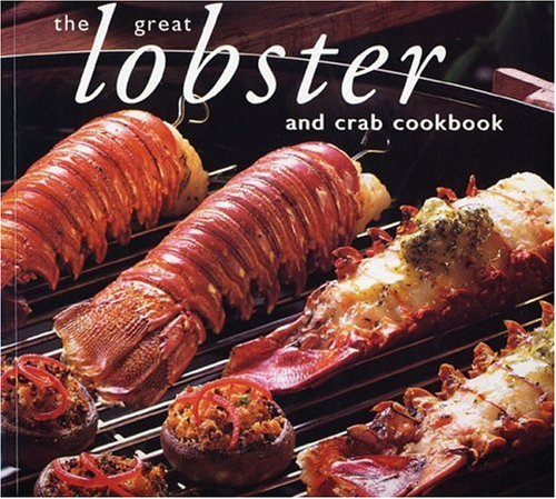 The Great Lobster and Crab Cookbook (Great Seafood Series) (9781552855362) by Whitecap Books