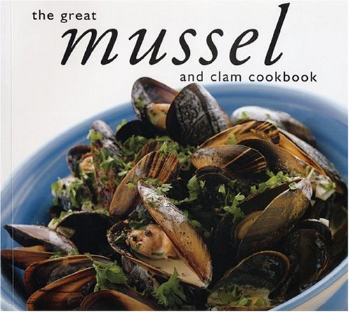 The Great Mussel and Clam Cookbook (Great Seafood Series): Whitecap Books