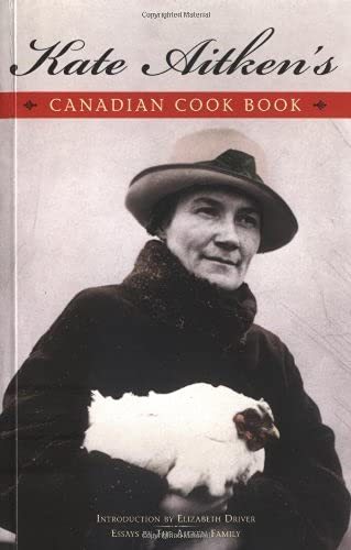 Kate Aitken's Canadian Cook Book (Classic Canadian: Editor-Elizabeth Driver