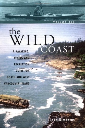9781552856482: The Wild Coast, Volume 1: A Kayaking, Hiking and Recreation Guide for North and West Vancouver Island (The Wild Coast)