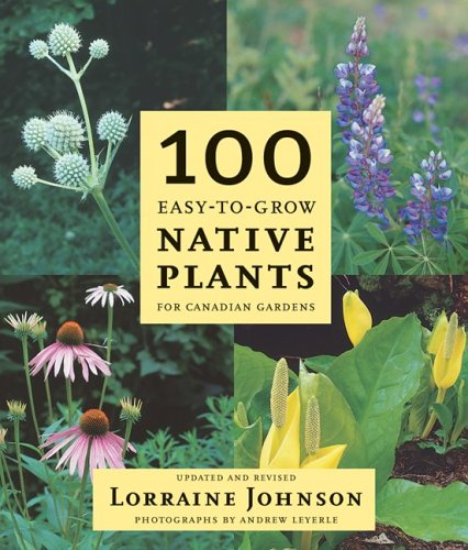 100 Easy-To-Grow Native Plants: For Canadian Gardens