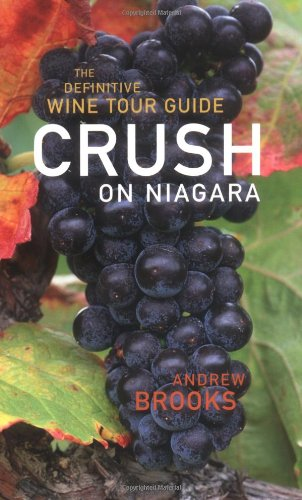 Crush on Niagara: The Definitive Wine Tour Guide: Brooks, Andrew
