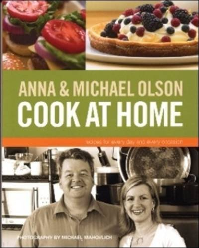 Anna and Michael Olson Cook at Home: Olson, Anna, Olson, Michael