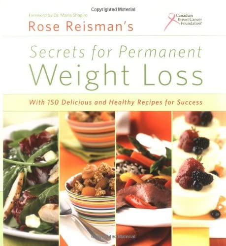 9781552857199: Rose Reisman's Secrets for Permanent Weight Loss: With 150 Delicious and Healthy Recipes for Success