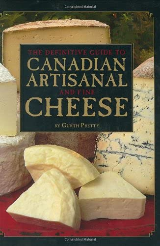 9781552857601: The Definitive Guide to Canadian Artisanal and Fine Cheeses