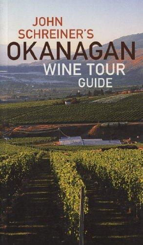 9781552857809: John Schreiner's Okanagan Wine Tour Guide