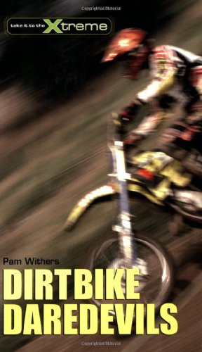 9781552858042: Dirtbike Daredevils (Take It to the Xtreme)
