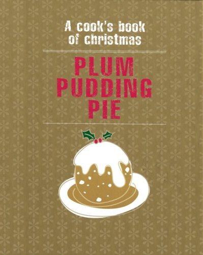 9781552858264: Plum Pudding Pie : A Cook's Book of Christmas