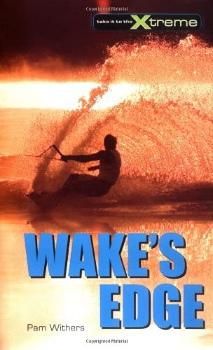 Wake's Edge (Take It to the Xtreme): Withers, Pam