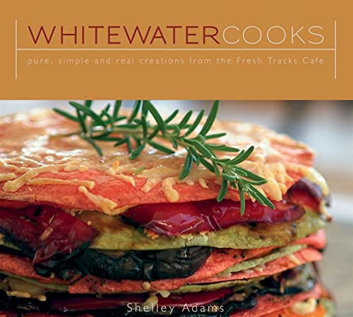 9781552858714: Whitewater Cooks: Pure, Simple and Real Creations from the Fresh Tracks Cafe