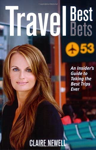 Travel Best Bets: An Insider's Guide to Taking the Best Trips Ever: Claire Newell