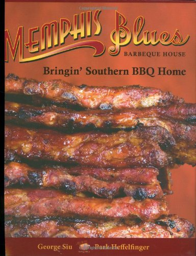 Memphis Blues Barbeque House: The Cookbook Bringin': George Siu; Park