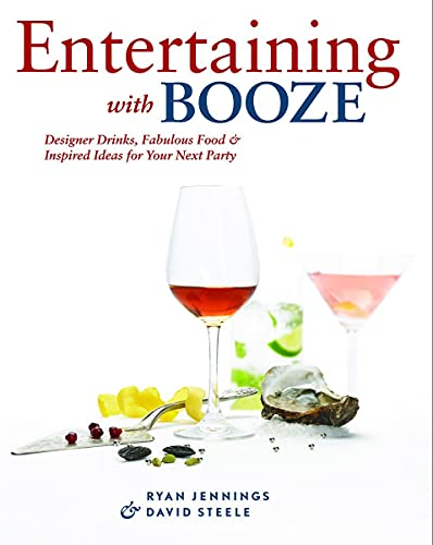 9781552859308: Entertaining with Booze: Designer Drinks, Fabulous Food and Inspired Ideas for Your Next Party