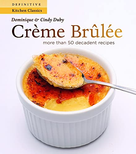 9781552859438: Creme Brulee: More Than 50 Decadent Recipes (Definitive Kitchen Classics Series)