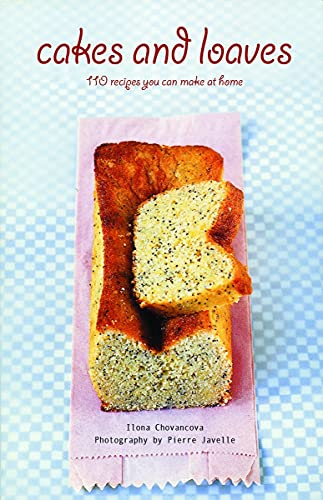 9781552859544: Cakes and Loaves: 110 Recipes You Can Make at Home