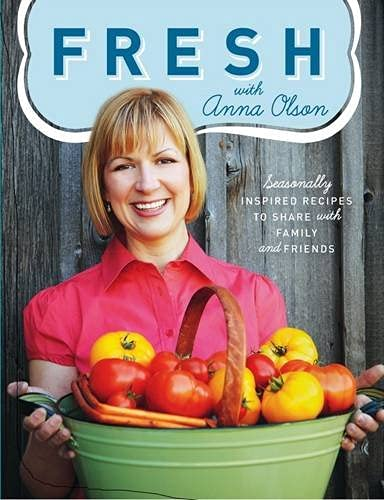 9781552859957: Fresh with Anna Olson: Seasonally Inspired Recipes to Share with Family and Friends