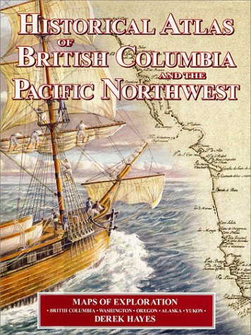 Historical Atlas of British Columbia and the Pacific Northwest : Maps of Exploration-British Colu...
