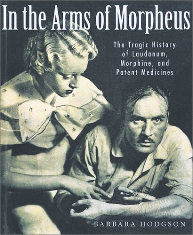 9781552975381: In the Arms of Morpheus: The Tragic History of Laudanum, Morphine, and Patent Medicines