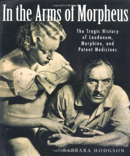 9781552975404: In the Arms of Morpheus: The Tragic History of Laudanum, Morphine, and Patent Medicines