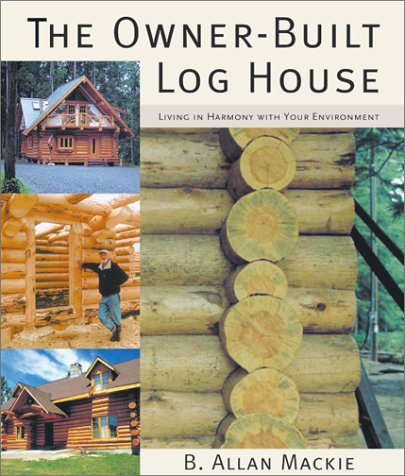 9781552975497: The Owner-Built Log House: Living in Harmony With Your Environment