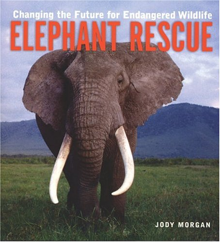Elephant Rescue: Changing the Future for Endangered Wildlife (Paperback): Judy Morgan