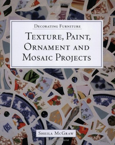 9781552976180: Decorating Furniture: Texture, Paint, Ornament and Mosaic Projects