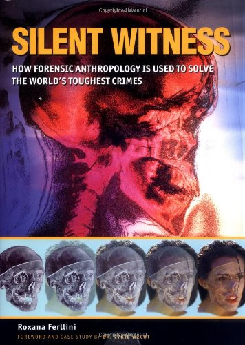 9781552976258: Silent Witness: How Forensic Anthropology is Used to Solve the World's Toughest Crimes