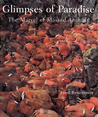 Glimpses of Paradise: The marvel of massed: Fred Bruemmer