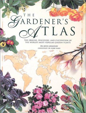 The Gardener's Atlas: The Origins, Discovery and: John Grimshaw