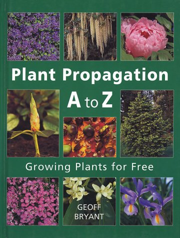 Plant Propagation A to Z: Growing Plants for Free (1552976882) by Bryant, Geoff