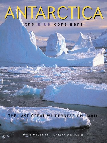 Antarctica: The Blue Continent: McGonigal, David; Woodworth, Lynn
