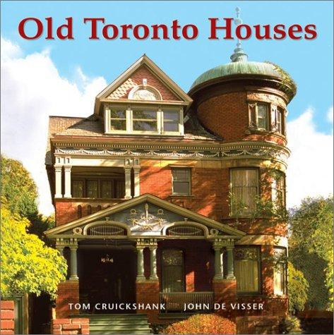 Old Toronto Houses: Cruikshank, Tom;De Visser, John