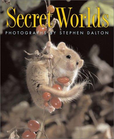 Secret Worlds: Dalton, Stephen; Dalton, Stephen [Photographer]