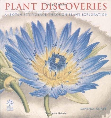 Plant Discoveries: A Botanist's Voyage Through Plant Exploration: Knapp, Sandra